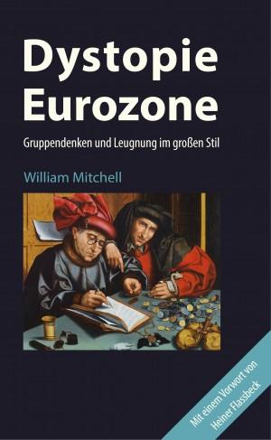 William-Mitchell+Dystopie-Eurozone-Gruppendenken-und-Leugnung-im-großen-Stil[1]